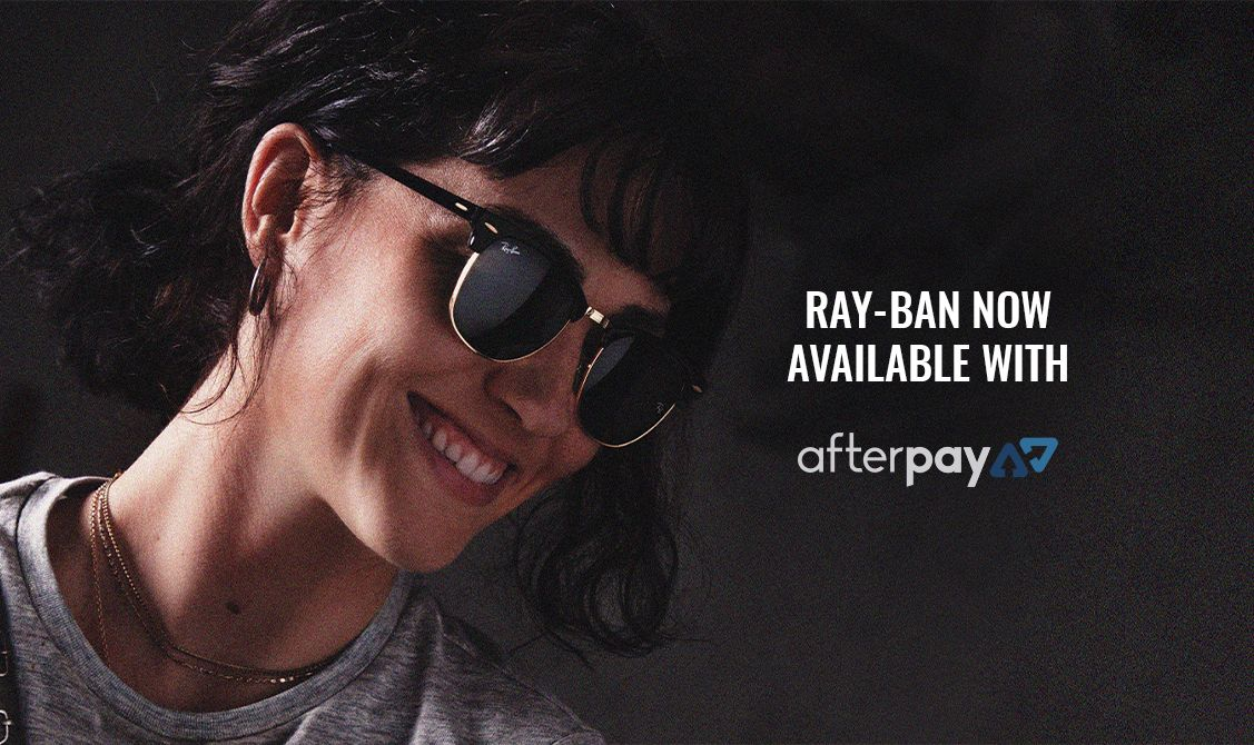 Ray-Ban now available with Afterpay!